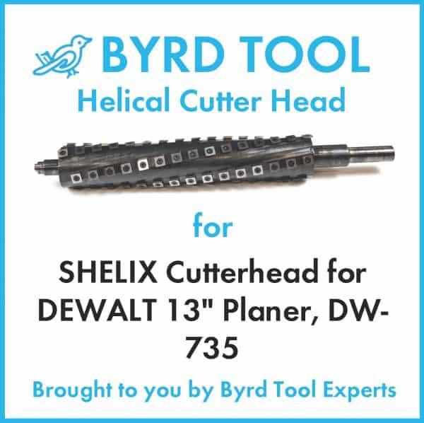 """Easy Install Shelix cutterhead for Dewalt 13"""" planer, DW-735"""