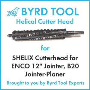 SHELIX Cutterhead for ENCO 12″ Jointer, B20 Jointer-Planer