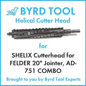 SHELIX Cutterhead for FELDER 20″ Jointer, AD-751 COMBO