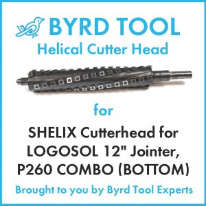 SHELIX Cutterhead for LOGOSOL 12″ Jointer, P260 COMBO (BOTTOM)