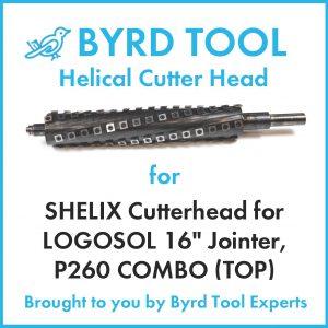 SHELIX Cutterhead for LOGOSOL 16″ Planer Jointer Combo Model P260 (TOP)