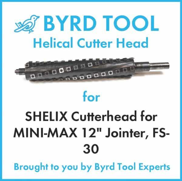 SHELIX Cutterhead for MINI-MAX 12″ Jointer, FS-30