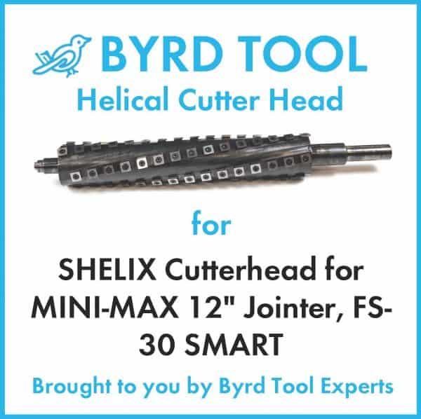SHELIX Cutterhead for MINI-MAX 12″ Jointer, FS-30 SMART