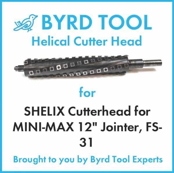 SHELIX Cutterhead for MINI-MAX 12″ Jointer, FS-31