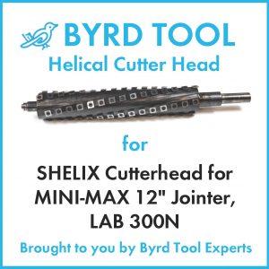 SHELIX Cutterhead for MINI-MAX 12″ Jointer, LAB 300N