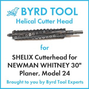 "SHELIX Cutterhead for NEWMAN WHITNEY 30"" Planer"