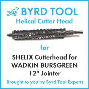 "SHELIX Cutterhead for WADKIN BURSGREEN 12"" Jointer"