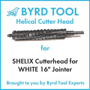 "SHELIX Cutterhead for WHITE 16"" Jointer"