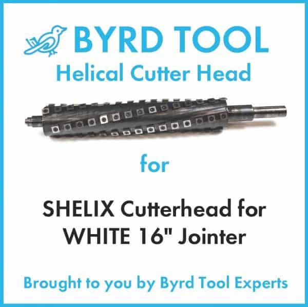 "SHELIX Cutterhead for WHITE 16"" Jointer"